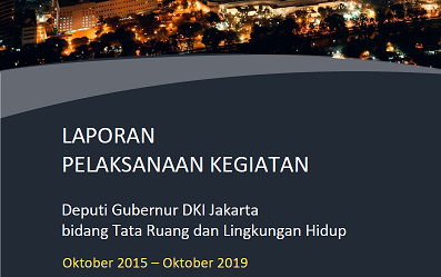 Photo of Laporan Pelaksanaan Kegiatan Deputi Gubernur Provinsi DKI Jakarta Bidang Tata Ruang dan Lingkungan Hidup Tahun 2015-2019